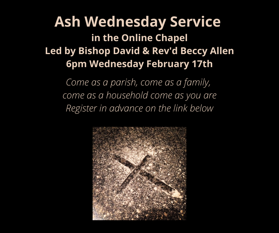 Ash Wednesday service: 6 pm in the Online Chapel